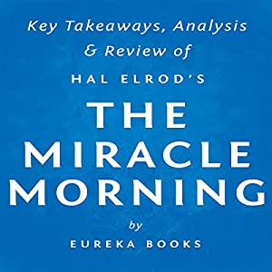 The Miracle Morning, by Hal Elrod: Key Takeaways, Analysis, & Review Audiobook