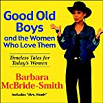 Good Old Boys and the Women Who Love Them: Timeless Tales for Today's Women | Barbara McBride-Smith