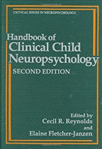 Handbook of Clinical Child Neuropsychology (Critical Issues in Neuropsychology)