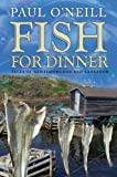 Fish for Dinner: Tales of Newfoundland and Labrador (1897317352) by Paul O'Neill