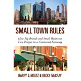 Small Town Rules: How Big Brands and Small Businesses Can Prosper in a Connected Economy (Que Biz-Tech) ~ Barry J. Moltz