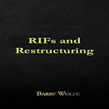 RIFs and Restructuring (       UNABRIDGED) by Barry Wolfe Narrated by Ted Gitzke