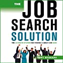 The Job Search Solution: : The Ultimate System for Finding a Great Job Now! (       UNABRIDGED) by Tony Beshara Narrated by Tony Beshara