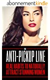 Attract Women: The Anti Pick Up Line: (Real Habits To Naturally Attract Stunning Women) (English Edition)