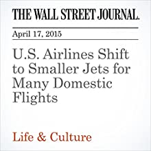 U.S. Airlines Shift to Smaller Jets for Many Domestic Flights (       UNABRIDGED) by Scott McCartney Narrated by Ken Borgers