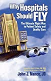 img - for Why Hospitals Should Fly: The Ultimate Flight Plan to Patient Safety and Quality Care by John J. Nance (2008-04-15) book / textbook / text book