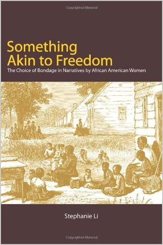 Something Akin to Freedom : the Choice of Bondage in Narratives by African American Women