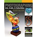 Photographing Arts, Crafts & Collectibles: Take Great Digital Photos for Portfolios, Documentation, or Selling on the Web (A Lark Photography Book) ~ Steve Meltzer