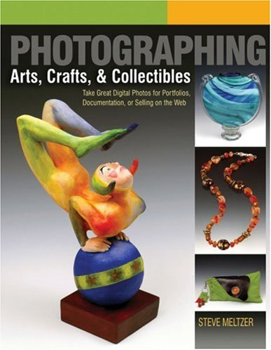Photographing Arts, Crafts & Collectibles: Take Great...