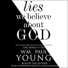 Lies We Believe About God Audiobook by Wm. Paul Young, C. Baxter Kruger - foreword Narrated by Wm. Paul Young, C. Baxter Kruger - foreword