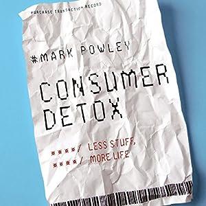 Consumer Detox: Less Stuff, More Life | [Mark Powley]