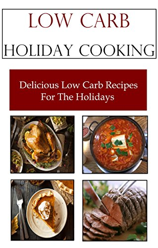 Low Carb Holiday Recipes: Delicious Low Carb Recipes For The Holidays (Christmas Recipes) by Terry Hamilton