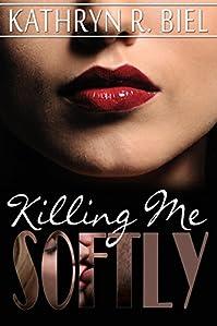 Killing Me Softly by Kathryn R. Biel ebook deal