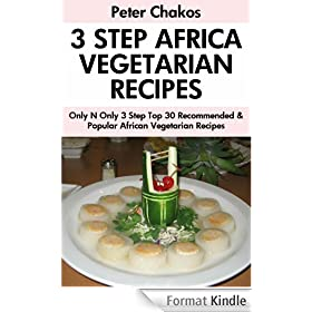 Only And Only 3 Steps Top 30 Most-Recommended & Most-Popular AFRICAN VEGETARIAN Recipes For You And Your Family's Health (English Edition)