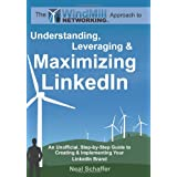 Windmill Networking: Understanding, Leveraging & Maximizing LinkedIn: An Unofficial, Step-by-Step Guide to Creating & Implementing Your LinkedIn Brand - Social Networking in a Web 2.0 Worldby Neal Schaffer
