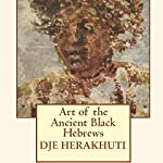 Art of the Ancient Black Hebrews | Djehuti Herakhuti
