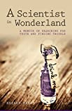 A Scientist in Wonderland: A Memoir of Searching for Truth and Finding Trouble