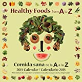 img - for Healthy Foods from A to Z / Comida sana de la A a la Z: 2015 Calendar / Calendario 2015 book / textbook / text book