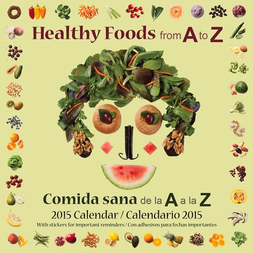 Healthy Foods from A to Z / Comida sana de la A a la Z: 2015 Calendar / Calendario 2015