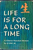 Life Is for a Long Time: A Chinese Hawaiian Memoir