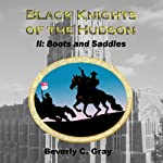 Black Knights of the Hudson Book II: Boots and Saddles (       UNABRIDGED) by Beverly C. Gray Narrated by Steven Roy Grimsley