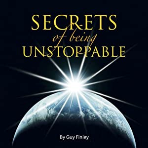 Secrets of Being Unstoppable | [Guy Finley]