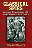 img - for Classical Spies: American Archaeologists with the OSS in World War II Greece by Allen, Susan Heuck (2013) Paperback book / textbook / text book