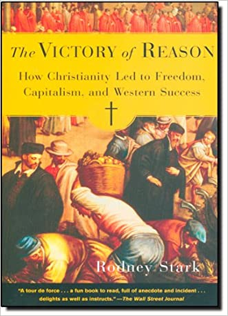 The Victory of Reason: How Christianity Led to Freedom, Capitalism, and Western Success written by Rodney Stark