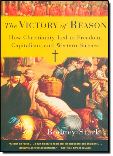 The Victory of Reason: How Christianity Led to Freedom, Capitalism, and Western Success: Rodney Stark: 9780812972337: Amazon.com: Books