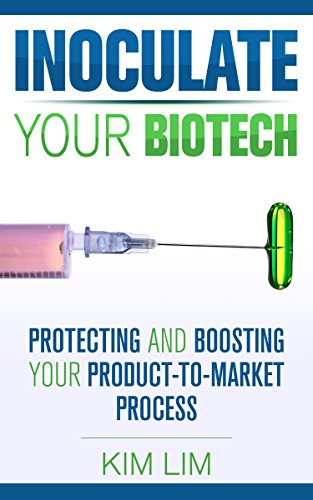 Inoculate Your Biotech: Protecting and Boosting Your Product-to-Market Process by Kim Lim ebook deal