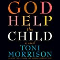 God Help the Child: A Novel (       UNABRIDGED) by Toni Morrison Narrated by Toni Morrison