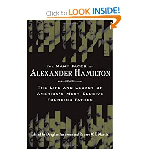 The Many Faces of Alexander Hamilton: The Life and Legacy of America's Most Elusive Founding Father Douglas Ambrose and Robert Martin