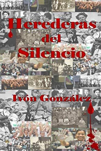 Herederas del silencio  [Gonzalez, Ivon - Independiente, Mrv Editorial] (Tapa Blanda)