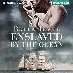Enslaved by the Ocean: Criminals of the Ocean, Book 1 | Bella Jewel