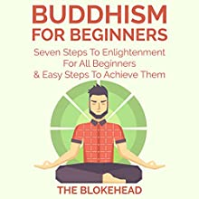 Buddhism for Beginners: Seven Steps to Enlightenment for All Beginners & Easy Steps to Achieve Them: The Blokehead Success Series (       UNABRIDGED) by  The Blokehead Narrated by James Killavey