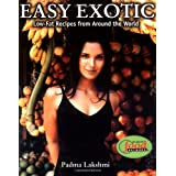 Easy Exotic: Low-Fat Recipes from Around the World ~ Padma Lakshmi