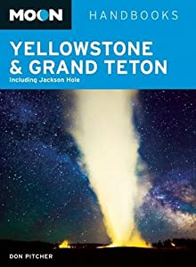 Moon Yellowstone and Grand Teton: Including Jackson Hole (Moon Handbooks) by Don Pitcher