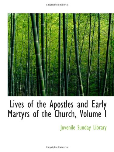 Lives of the Apostles and Early Martyrs of the Church, Volume I