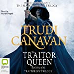 The Traitor Queen: The Traitor Spy Trilogy, Book 3 (       UNABRIDGED) by Trudi Canavan Narrated by Richard Aspel