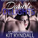 Double Delights: Curvy Contemporary Menage Audiobook by Kit Kyndall, Kit Tunstall Narrated by Audrey Lusk