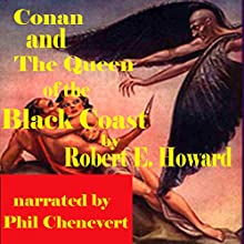 Conan and The Queen of the Black Coast (       UNABRIDGED) by Robert E. Howard Narrated by Phil Chenevert