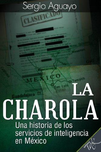 La Charola. Una historia de los servicios de inteligencia en México