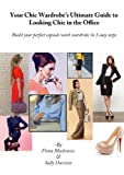 img - for Your Chic Wardrobe's Ultimate Guide to Looking Chic in the Office book / textbook / text book