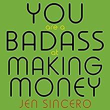 You Are a Badass at Making Money: Master the Mindset of Wealth | Livre audio Auteur(s) : Jen Sincero Narrateur(s) : Jen Sincero