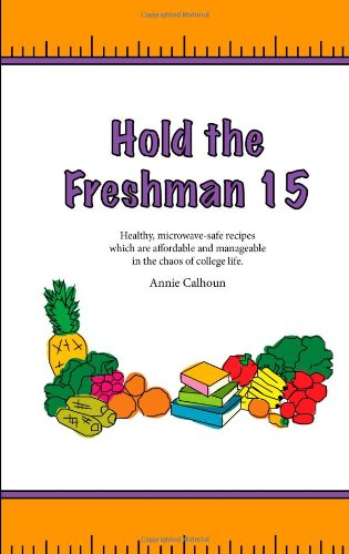 Hold the Freshman 15: Healthy microwave-safe recipes which are affordable and manageable in the chaos of college life.