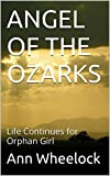 img - for ANGEL OF THE OZARKS: Life Continues for Orphan Girl book / textbook / text book
