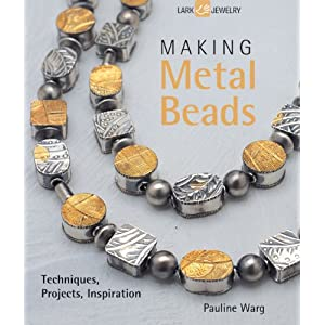 Making Metal Beads: Techniques, Projects, Inspiration (Lark Jewelry Books)