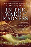 In the Wake of Madness: The Murderous Voyage of the Whaleship Sharon (1565124359) by Druett, Joan