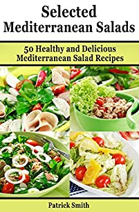 (FREE on 10/12) Selected Mediterranean Salads: 50 Healthy And Delicious Mediterranean Salad Recipes by Patrick Smith - http://eBooksHabit.com