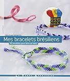 Mes bracelets brésiliens : 30 modèles pour faire un voeu